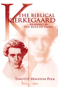 The Biblical Kierkegaard : Reading by the Rule of Faith