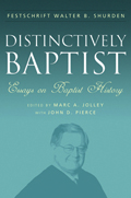 Distinctively Baptist: Essays on Baptist History: A Festschrift in Honor of Walter B. Shurden