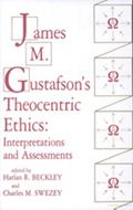 James M. Gustafson's Theocentric Ethics : Interpretations And Assessments