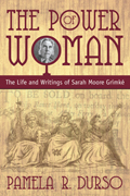 The Power of Woman : The Life and Writings of Sarah Moore Grimke