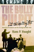 The Bully Pulpit and the Melting Pot : American Presidents and the Immigrant, 1897-1933