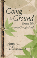 Going to Ground : Simple Life on a Georgia Pond