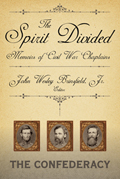 The Spirit Divided : Memoirs of Civil War Chaplains--The Confederacy
