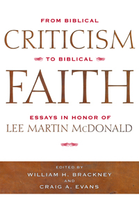 mercer university press from biblical criticism to biblical faith  from biblical criticism to biblical faith essays in honor of lee martin mcdonald