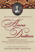 Selected Spiritual Writings of Anne Dutton: Eighteenth-Century, British-Baptist, Woman Theologian: Volume 5: Miscellaneous Correspondence