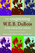 Re-Cognizing W. E. B. Dubois in the Twenty-First Century : Essays on W. E. B. Dubois