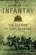 Home of the Infantry : The History of Fort Benning