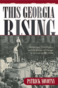 This Georgia Rising : Education, Civil Rights, and the Politics of Change in Georgia in the 1940s