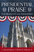 Presidential Praise : Our Presidents And Their Hymns