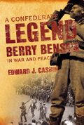 A Confederate Legend: Berry Benson in War and Peace