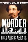 Murder in the State Capitol: The Biography of Lt. Col. Robert Augustus Alston (1832-1879)