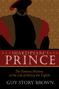 Shakespeare's Prince: The Interpretation of the Famous History of the Life of King Henry the Eighth