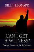 Can I Get a Witness?: Essays, Sermons, and Reflections