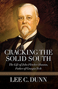 Cracking the Solid South: The Life of John Fletcher Hanson, Father of Georgia Tech