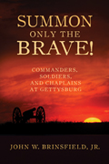 Summon Only the Brave!: Commanders, Soldiers, and Chaplains at Gettysburg