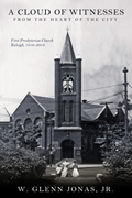 A Cloud of Witnesses from the Heart of the City: First Presbyterian Church, Raleigh, 1816–2016