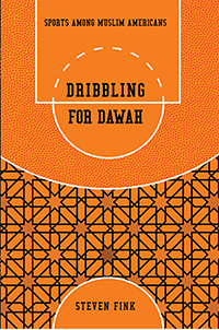 Dribbling for Dawah: Sports among Muslim Americans