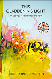 This Gladdening Light: An Ecology of Fatherhood and Faith