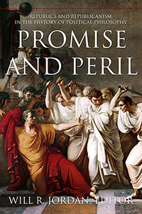 Promise and Peril: Republics and Republicanism in the History of Political Philosophy