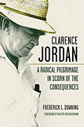 Clarence Jordan: A Radical Pilgrimage in Scorn of the Consequences