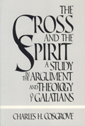 The Cross and the Spirit: a study in the argument and theology of Galatians