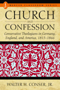 Church and Confession: Conservative Theologians in Germany, England, and America 1815-1866