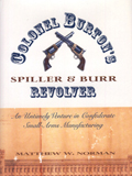 Col. Burton's Spiller & Burr Revolver: An Untimely Venture in Confederate Small Arms Manufacturing