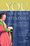 You Will Be My Witness : A Festschrift in Honour of the Reverand Dr. Allison A. Trites on the You Will Be My Witness : A Festschrift in Honour of the Reverand Dr. Allison a Trites on the Occasion of His RetirementYou Will Be My Witness : A Festschrift in