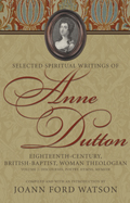 Selected Spiritual Writings Of Anne Dutton: Eighteenth-century, British-Baptist,Theologian: Volume 2: Discourses, Poetry, Hymns, Memoir