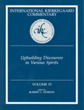 International Kierkegaard Commentary Volume 15: Upbuilding Discourses in Various Spirits