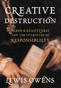 Creative Destruction : Nikos Kazantzakis and the Literature of Responsibility