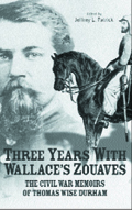 Three Years With Wallace's Zouaves : The Civil War Memoirs of Thomas Wise Durham