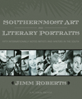 Southernmost Art And Literary Portraits : Fifty Internationally Noted Artists And Writers