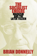 The Socialist Emigre : Marxism and the Later Tillich