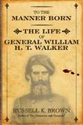To The Manner Born : The Life Of General William H. T. Walker