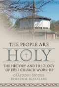 The People Are Holy : The History And Theology of Free Church Worship