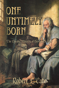 One Untimely Born : The Life And Ministry of the Apostle Paul