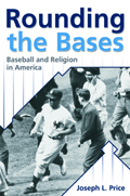 Rounding the Bases : Baseball And Religion in America