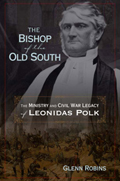 The Bishop of the Old South : The Ministry And Civil War Legacy of Leonidas Polk