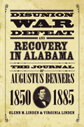 Disunion, War, Defeat, and Recovery in Alabama : The Journal of Augustus Benners, 1850–1885
