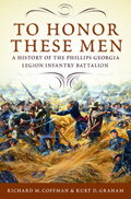 To Honor These Men : A History of the Phillips Georgia Legion Infantry Battalion