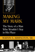Making My Mark: The Story of a Man Who Wouldn't Stay in His Place