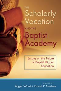 Mercer University Press The Scholarly Vocation And The Baptist  The Scholarly Vocation And The Baptist Academy Essays On The Future Of  Baptist Higher Education
