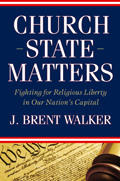 Church-State Matters : Fighting for Religious Liberty in Our Nation's Capital