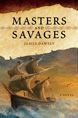 Masters and Savages: A Novel