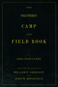 The Volunteer's Camp and Field Book: Useful and General Information of the Art and Science of War, for the Leisure Moments of the Soldier