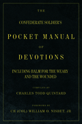 The Confederate Soldier's Pocket Manual of Devotions: Including Balm for the Weary and the Wounded