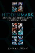Hidden Mark: Exploring Christianity's Heretical Gospel