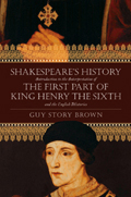 Shakespeare's History:Introduction to the Interpretation of THE FIRST PART OF KING HENRY THE SIXTH and the English Histories