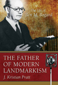 The Father of Landmarkism: The Life of Ben M. Bogard